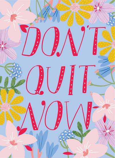 ap-motivational-quote-don-t-quit-now-hand-lettering-spring-flowers-pretty-whimsical-delicate-feminine-01-jpg