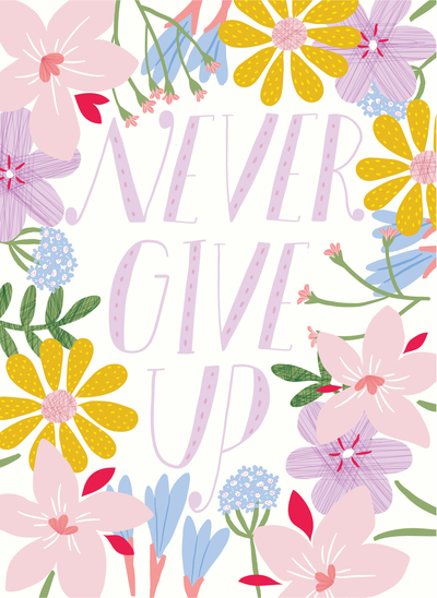 ap-motivational-quote-never-give-up-hand-lettering-spring-flowers-pretty-whimsical-delicate-feminine-01-jpg